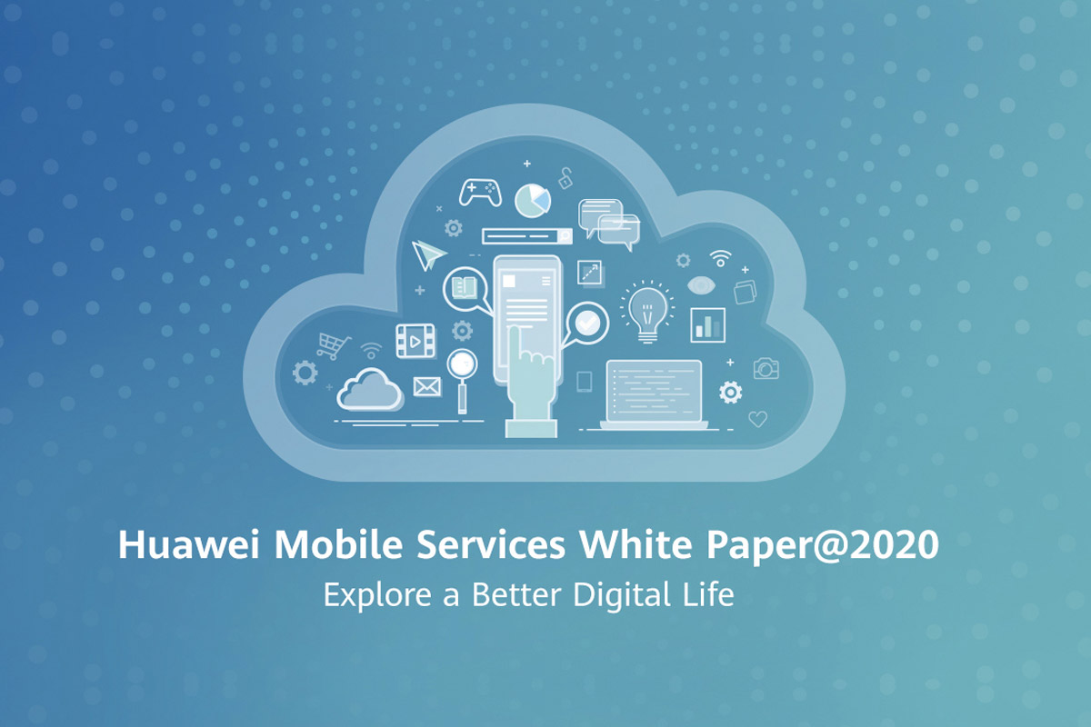 Huawei Mobile Services Publishes White Paper 2020: Explore a Better Digital Life