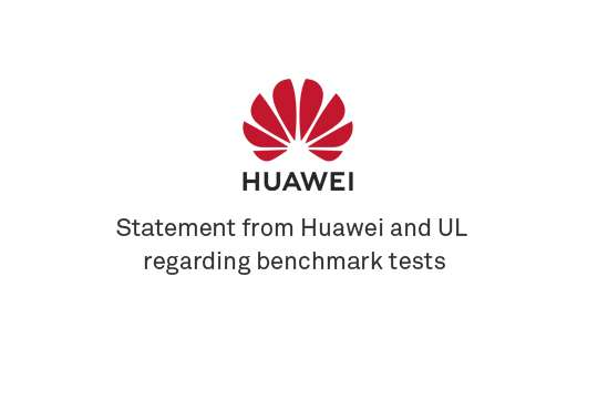 Statement from Huawei and UL regarding benchmark tests