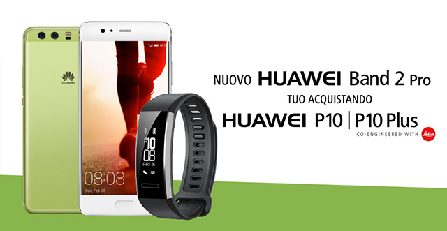 Acquista HUAWEI P10 e HUAWEI P10 Plus e ricevi in regalo HUAWEI Band 2 Pro.