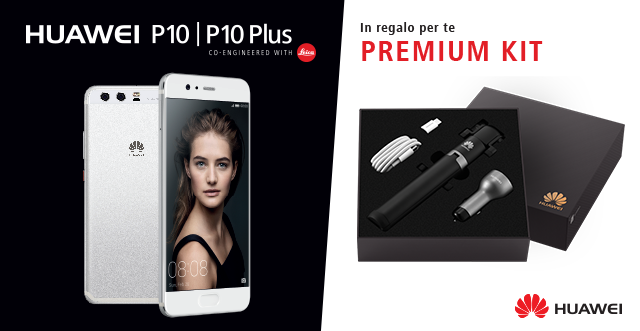 Acquista HUAWEI P10 e P10 Plus e ricevi in regalo Premium Kit